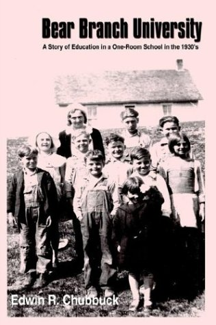 Bear Branch University: A Story of Education in a One-Room School in the 1930's 9781410723239