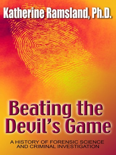 Beating the Devil's Game: A History of Forensic Science and Criminal Investigation 9781410405180