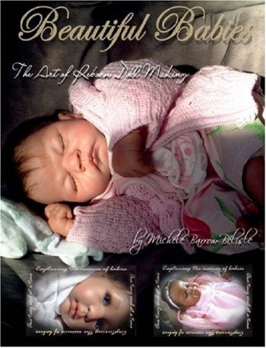 Beautiful Babies: The Art of Reborn Doll Making 9781411678231
