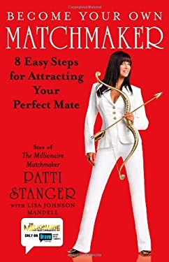 Become Your Own Matchmaker: 8 Easy Steps for Attracting Your Perfect Mate 9781416559948