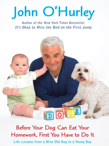 Before Your Dog Can Eat Your Homework, First You Have to Do It: Life Lessons from a Wise Old Dog to a Young Boy 9781410404466