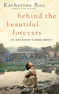 Behind the Beautiful Forevers: Life, Death, and Hope in a Mumbai Undercity 9781410446763
