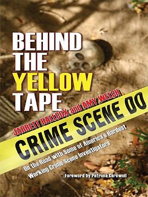 Behind the Yellow Tape: On the Road with Some of America's Hardest Working Crime Scene Investigators 9781410416728