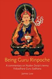 Being Guru Rinpoche: A Commentary on Nuden Dorje's Terma Vidyadhara Guru Sadhana 6177649