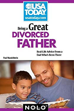 Being a Great Divorced Father: Real-Life Advice from a Dad Who's Been There 9781413312645