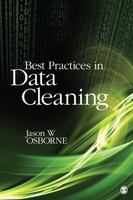 Best Practices in Data Cleaning: A Complete Guide to Everything You Need to Do Before and After Collecting Your Data 9781412988018