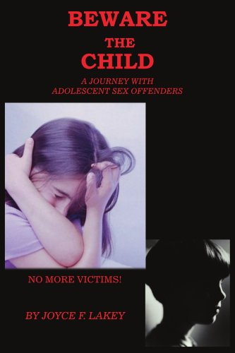 Beware the Child: A Journey with Adolescent Sex Offenders 9781418401443