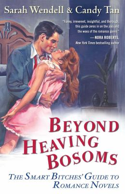 Beyond Heaving Bosoms: The Smart Bitches' Guide to Romance Novels 9781416571223