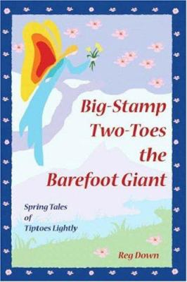 Big-Stamp Two-Toes the Barefoot Giant: Spring Tales of Tiptoes Lightly 9781412080712