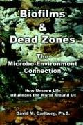 Biofilms & Dead Zones: The Microbe-Environment Connection: How Unseen Life Influences the World Around Us 9781410749918