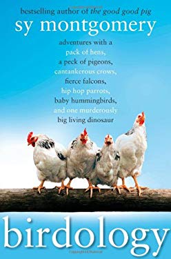Birdology: Adventures with a Pack of Hens, a Peck of Pigeons, Cantankerous Crows, Fierce Falcons, Hip Hop Parrots, Baby Hummingbi 9781416569848