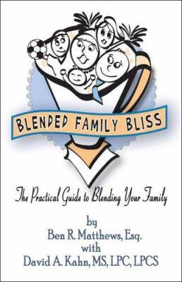 Blended Family Bliss: The Practical Guide to Blending Your Family 9781413792157
