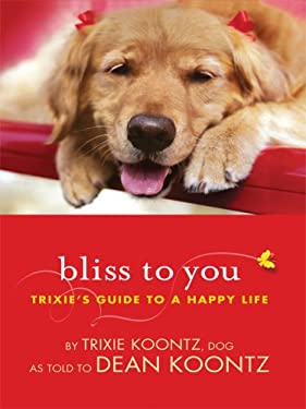 Bliss to You: Trixie's Guide to a Happy Life 9781410413130