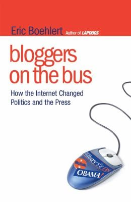 Bloggers on the Bus: How the Internet Changed Politics and the Press 9781416560111