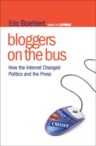 Bloggers on the Bus: How the Internet Changed Politics and the Press 9781416560104