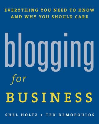 Blogging for Business: Everything You Need to Know and Why You Should Care 9781419536458