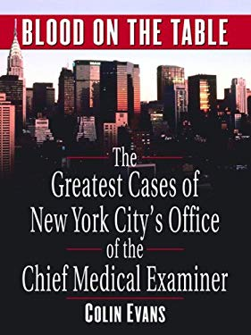 Blood on the Table: The Greatest Cases of New York City's Office of the Chief Medical Examiner 9781410407214
