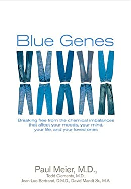 Blue Genes: Breaking Free from the Chemical Imbalances That Affect Your Moods, Your Mind, Your Life, and Your Loved Ones 9781414312163