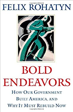 Bold Endeavors: How Our Government Built America, and Why It Must Rebuild Now 9781416533122