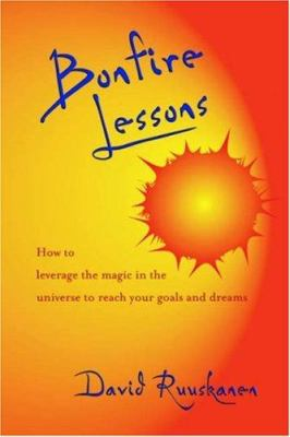 Bonfire Lessons: How to Leverage the Magic in the Universe to Reach Your Goals and Dreams 9781412041041