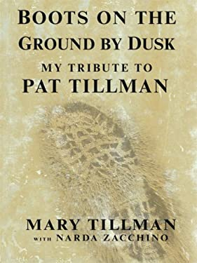 Boots on the Ground by Dusk: My Tribute to Pat Tillman 9781410408426