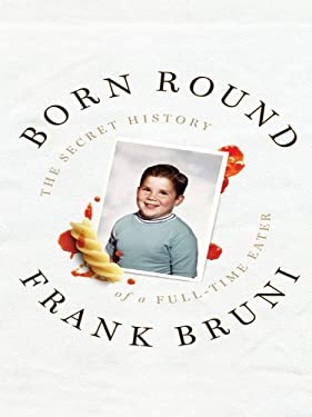 Born Round: The Secret History of a Full-Time Eater 9781410422620