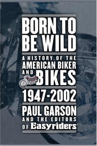Born to Be Wild: A History of the American Biker and Bikes 1947-2002 9781416575238