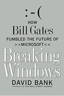 Breaking Windows: How Bill Gates Fumbled the Future of Microsoft 9781416573258