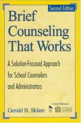 Brief Counseling That Works: A Solution-Focused Approach for School Counselors and Administrators 9781412904582