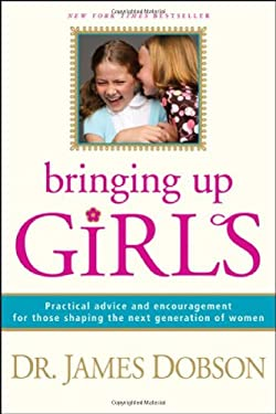 Bringing up Girls : Practical Advice and Encouragement for Those Shaping the Next Generation of Women