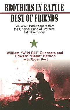 Brothers in Battle, Best of Friends: Two WWII Paratroopers from the Original Band of Brothers Tell Their Story 9781410405449