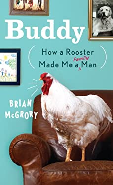Buddy: How a Rooster Made Me a Family Man 9781410453297