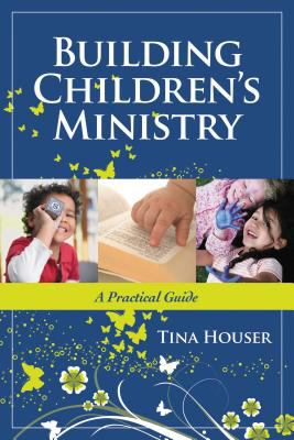 Building Children's Ministry: A Practical Guide 9781418526818
