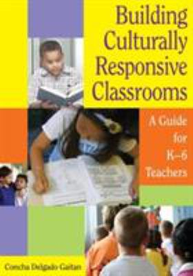 Building Culturally Responsive Classrooms: A Guide for K-6 Teachers 9781412926195