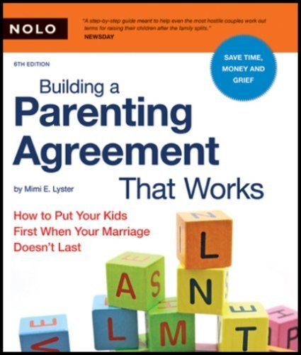 Building a Parenting Agreement That Works: How to Put Your Kids First When Your Marriage Doesn't Last 9781413307221