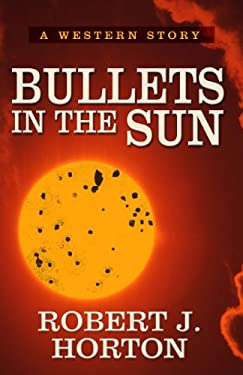 Bullets in the Sun: A Western Story 9781410443212