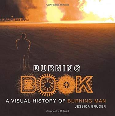 Burning Book: A Visual History of Burning Man 9781416928249