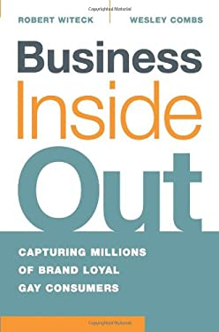 Business Inside Out: Capturing Millions of Brand Loyal Gay Consumers 9781419505201