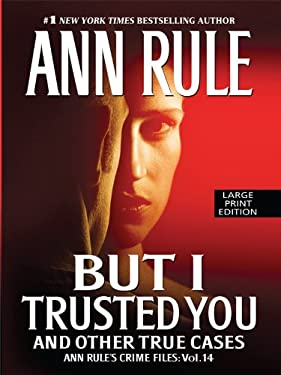 But I Trusted You: And Other True Cases 9781410421401
