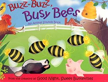 Buzz-Buzz, Busy Bees: An Animal Sounds Book 9781416913887
