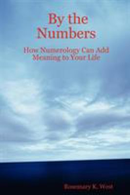 By the Numbers: How Numerology Can Add Meaning to Your Life 9781411656208