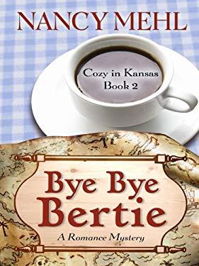Bye Bye Bertie: A Romance Mystery 9781410424891