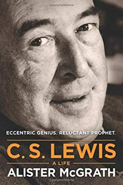 C. S. Lewis a Life: Eccentric Genius, Reluctant Prophet 9781414339351