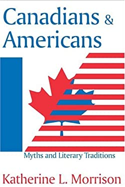 Canadians and Americans: Myths and Literary Traditions 9781412804837