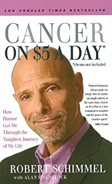 Cancer on Five Dollars a Day (*Chemo Not Included): How Humor Got Me Through the Toughest Journey of My Life 9781410415769