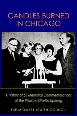 Candles Burned in Chicago: A History of 53 Memorial Commemorations of the Warsaw Ghetto Uprising 9781418486327