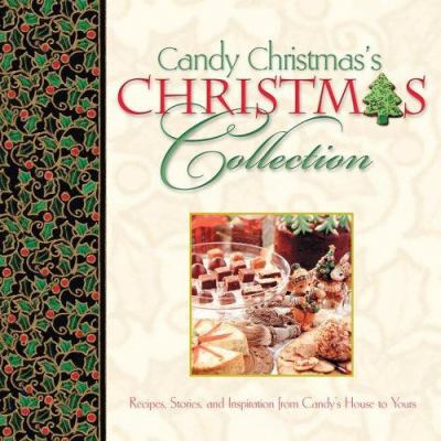 Candy Christmas's Christmas Collection: Recipes, Stories, and Inspirations from Candy's House to Yours 9781416533559