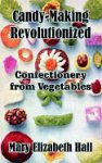 Candy-Making Revolutionized: Confectionery from Vegetables 9781410102959