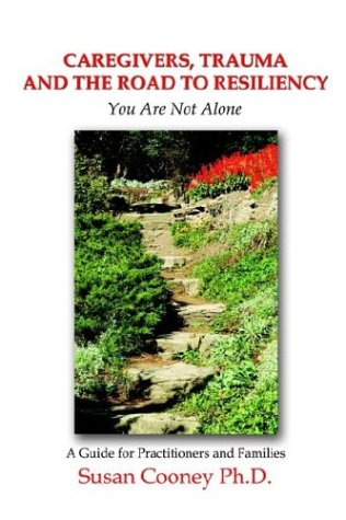 Caregivers, Trauma and the Road to Resiliency: You Are Not Alone 9781410746344