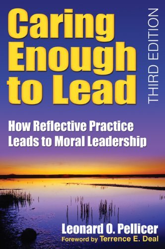 Caring Enough to Lead: How Reflective Practice Leads to Moral Leadership 9781412955980